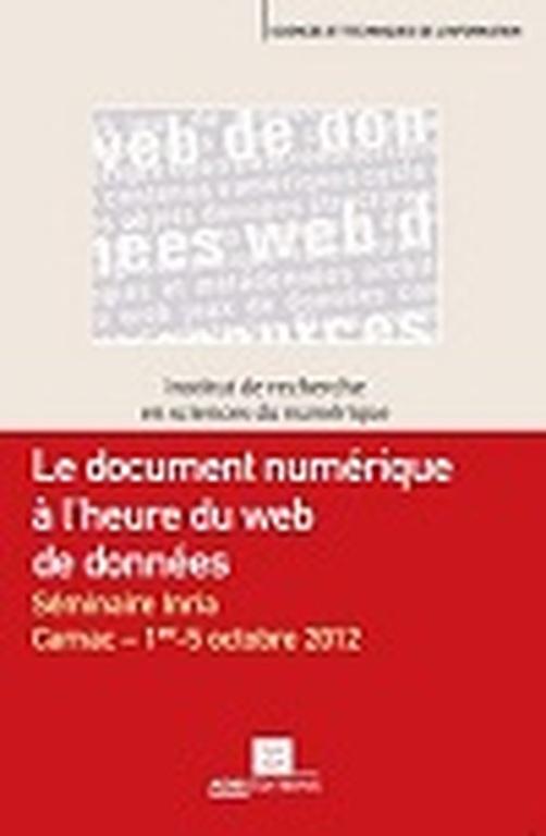 Le document numérique à l'heure du web de données. Séminaire INRIA, 1er au 5 octobre 2012