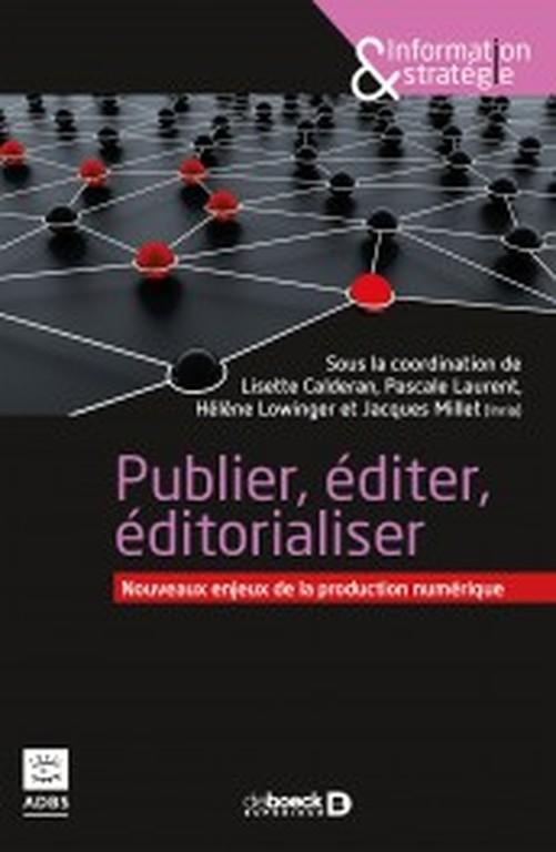 Publier, éditer, éditorialiser. Nouveaux enjeux de la production numérique