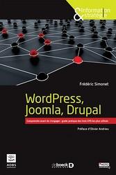 WordPress, Joomla, Drupal. Comprendre avant de s'engager : guide pratique des trois CMS les plus utilisés