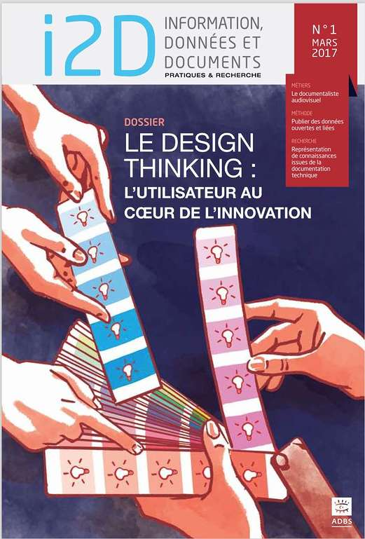 I2D, n° 1, mars 2017. Dossier : Le design thinking : l'utilisateur au coeur de l'innovation [version papier]