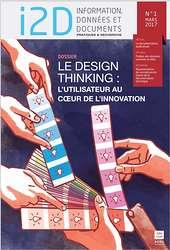 I2D, n° 1, mars 2017. Dossier : Le design thinking : l'utilisateur au coeur de l'innovation [version papier]