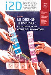 I2D, n° 1, mars 2017. Dossier : Le design thinking : l'utilisateur au coeur de l'innovation [version électronique]