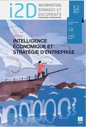 I2D, n° 2, juin 2017. Dossier : Intelligence économique et stratégie d'entreprise [version électronique]