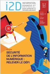 I2D, n°3, septembre 2017. Dossier : Sécurité de l'information numérique : relever le défi