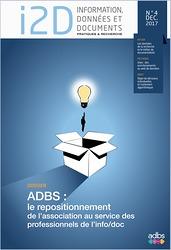I2D, n° 4, Décembre 2017. Dossier - ADBS : le repositionnement de l'association au service des professionnels de l'info/doc [version papier]