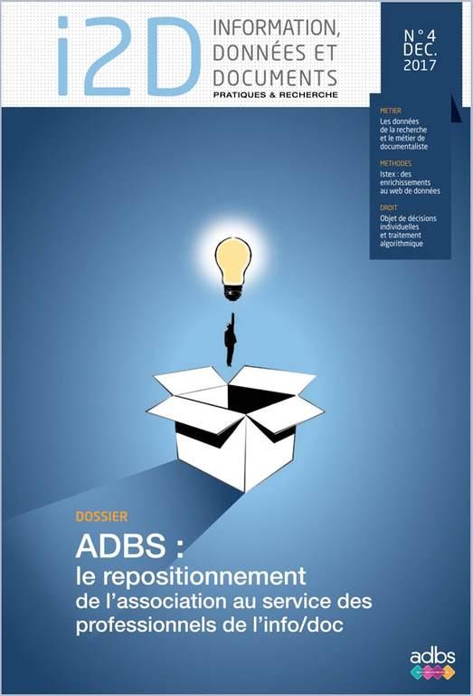 I2D, n° 4, Décembre 2017. Dossier - ADBS: le repositionnement de l'association au service des professionnels de l'info/doc [version électronique]