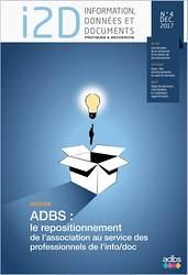 I2D, n° 4, Décembre 2017. Dossier - ADBS : le repositionnement de l'association au service des professionnels de l'info/doc [version électronique]